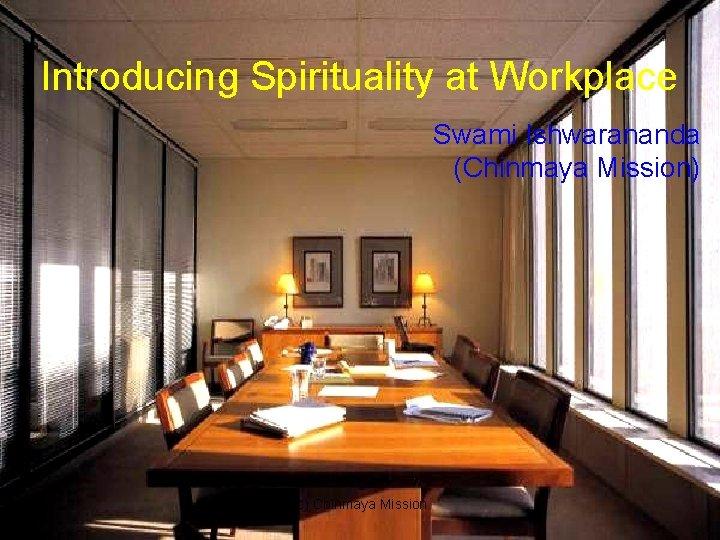 Introducing Spirituality at Workplace Swami Ishwarananda (Chinmaya Mission) (c) Chinmaya Mission