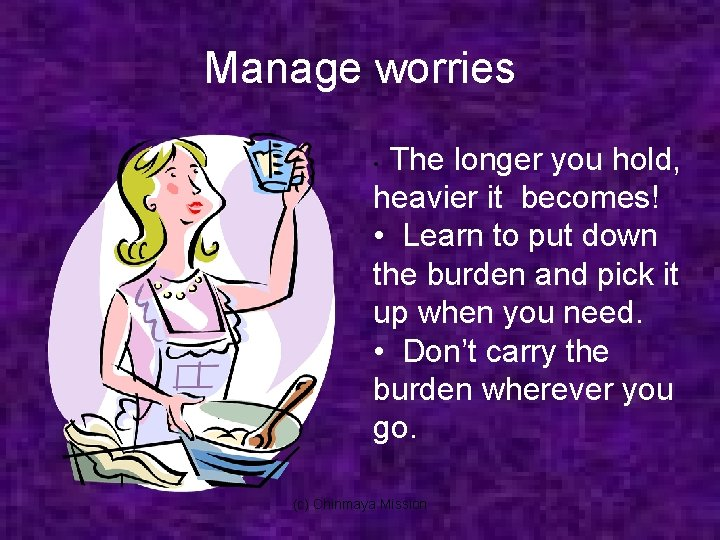 Manage worries The longer you hold, heavier it becomes! • Learn to put down