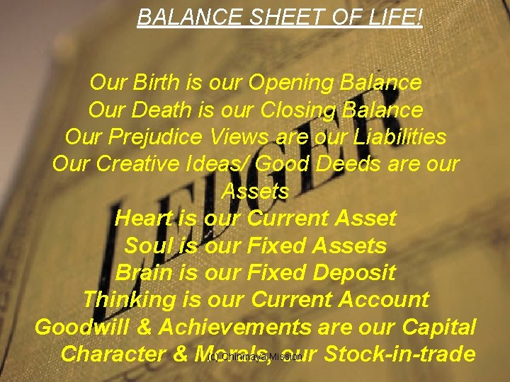 BALANCE SHEET OF LIFE! Our Birth is our Opening Balance Our Death is our