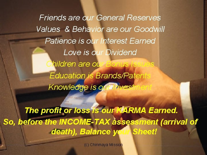 Friends are our General Reserves Values & Behavior are our Goodwill Patience is our