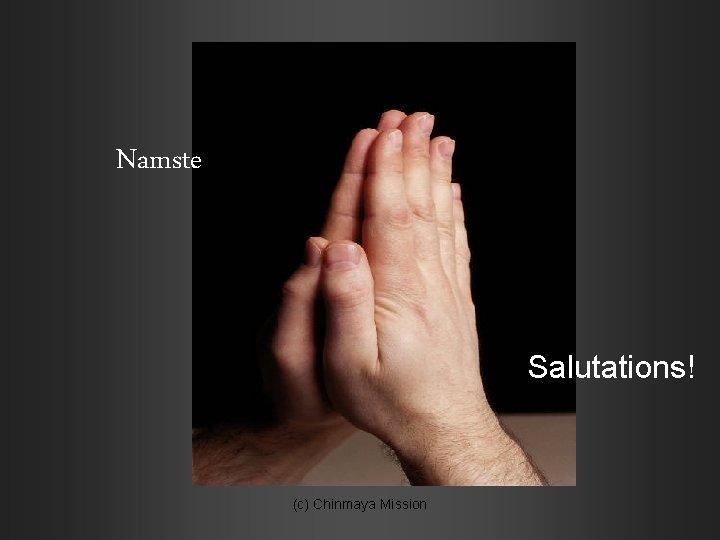 Namste Salutations! (c) Chinmaya Mission