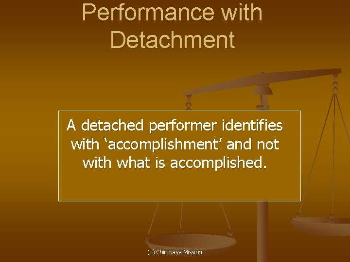 Performance with Detachment A detached performer identifies with 'accomplishment' and not with what is