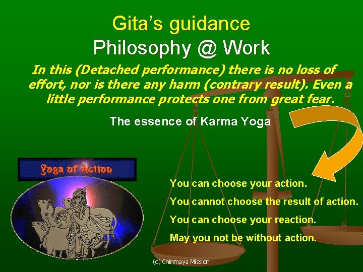 Gita's guidance Philosophy @ Work In this (Detached performance) there is no loss of