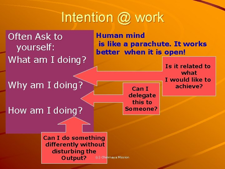 Intention @ work Often Ask to yourself: What am I doing? Why am I