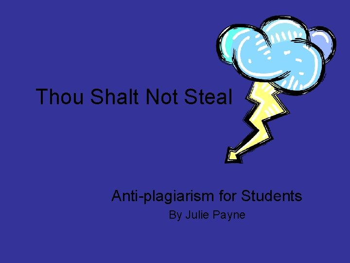 Thou Shalt Not Steal Anti-plagiarism for Students By Julie Payne