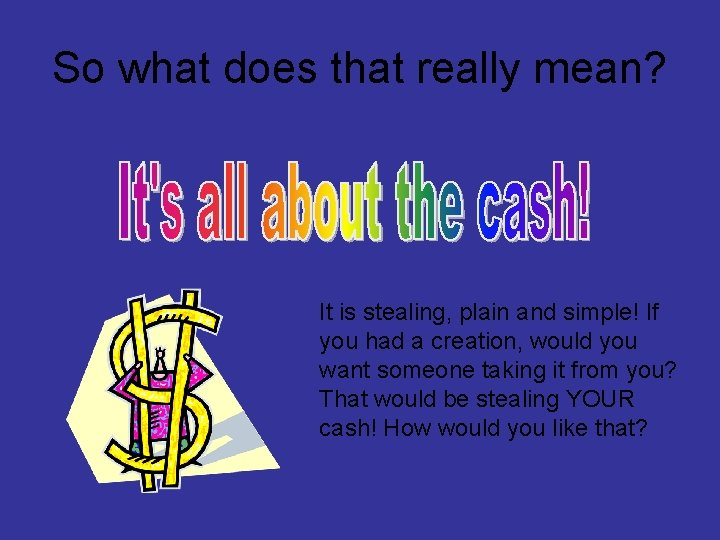 So what does that really mean? It is stealing, plain and simple! If you