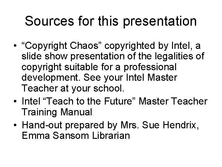"""Sources for this presentation • """"Copyright Chaos"""" copyrighted by Intel, a slide show presentation"""