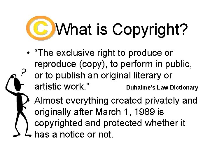 """What is Copyright? • """"The exclusive right to produce or reproduce (copy), to perform"""
