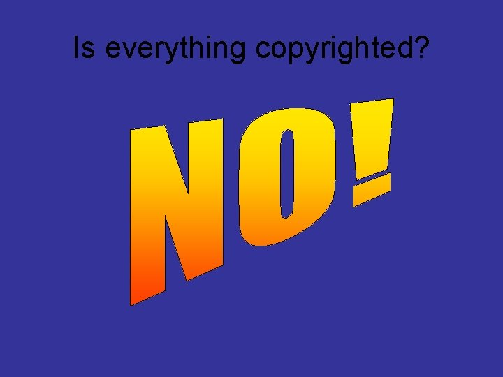 Is everything copyrighted?