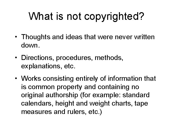 What is not copyrighted? • Thoughts and ideas that were never written down. •
