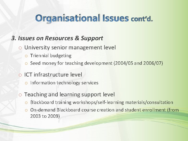 Organisational Issues cont'd. 3. Issues on Resources & Support o University senior management level