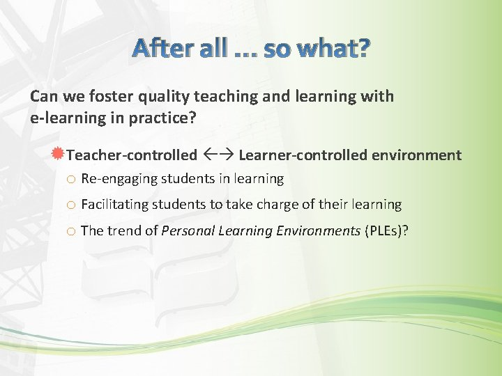 After all … so what? Can we foster quality teaching and learning with e-learning