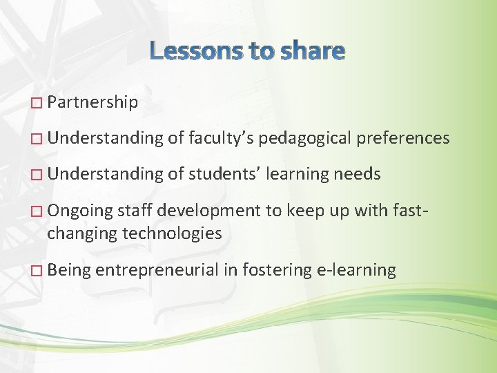 Lessons to share � Partnership � Understanding of faculty's pedagogical preferences � Understanding of