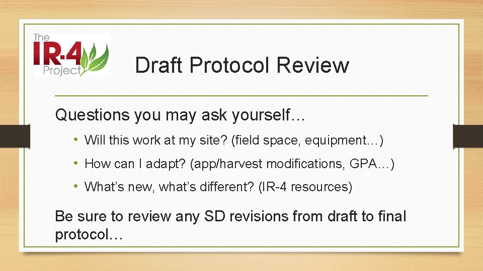 Draft Protocol Review Questions you may ask yourself… • Will this work at my