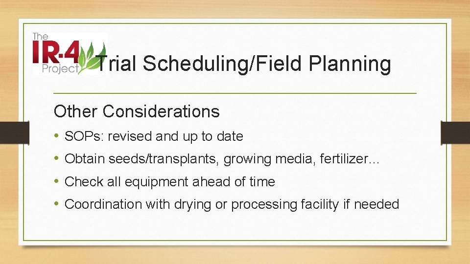 Trial Scheduling/Field Planning Other Considerations • • SOPs: revised and up to date Obtain