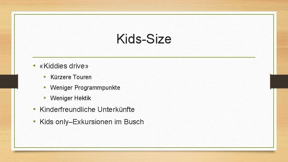 Kids-Size • «Kiddies drive» • Kürzere Touren • Weniger Programmpunkte • Weniger Hektik •
