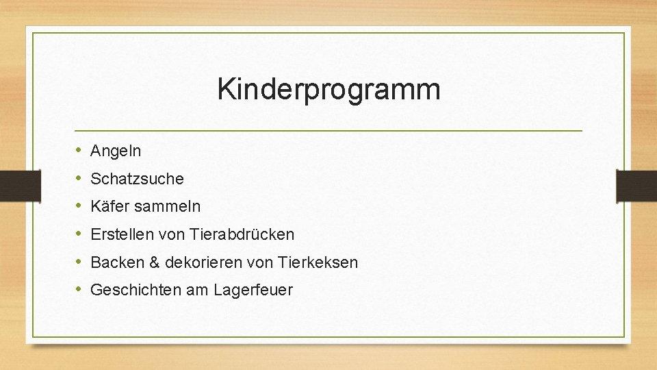 Kinderprogramm • • • Angeln Schatzsuche Käfer sammeln Erstellen von Tierabdrücken Backen & dekorieren