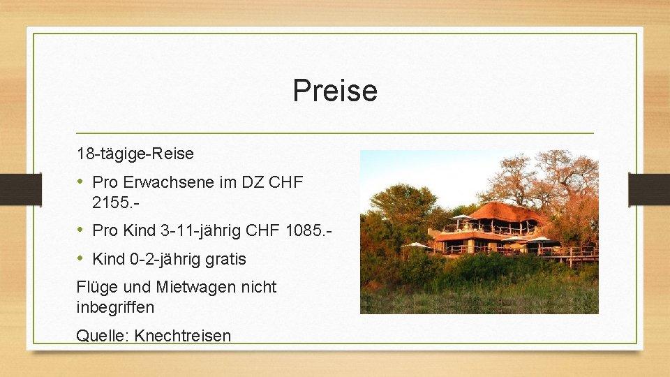 Preise 18 -tägige-Reise • Pro Erwachsene im DZ CHF 2155. - • Pro Kind