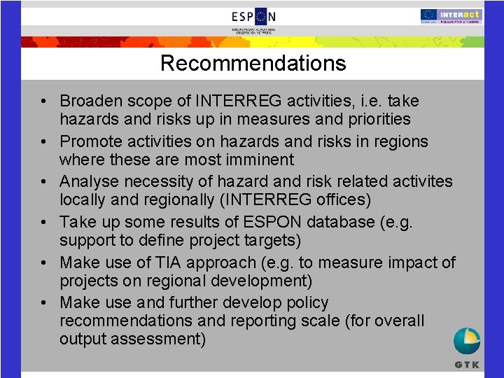 Recommendations • Broaden scope of INTERREG activities, i. e. take hazards and risks up