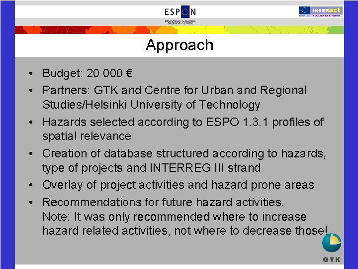 Approach • Budget: 20 000 € • Partners: GTK and Centre for Urban and