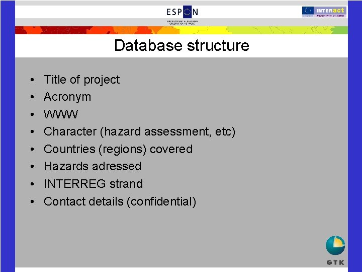 Database structure • • Title of project Acronym WWW Character (hazard assessment, etc) Countries