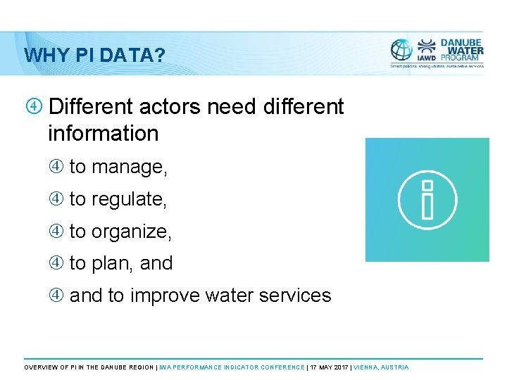 WHY PI DATA? Different actors need different information to manage, to regulate, to organize,