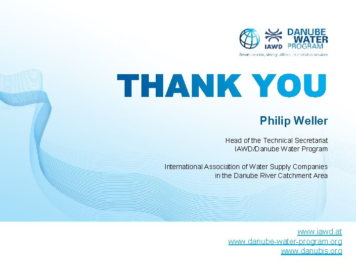 Philip Weller Head of the Technical Secretariat IAWD/Danube Water Program International Association of Water