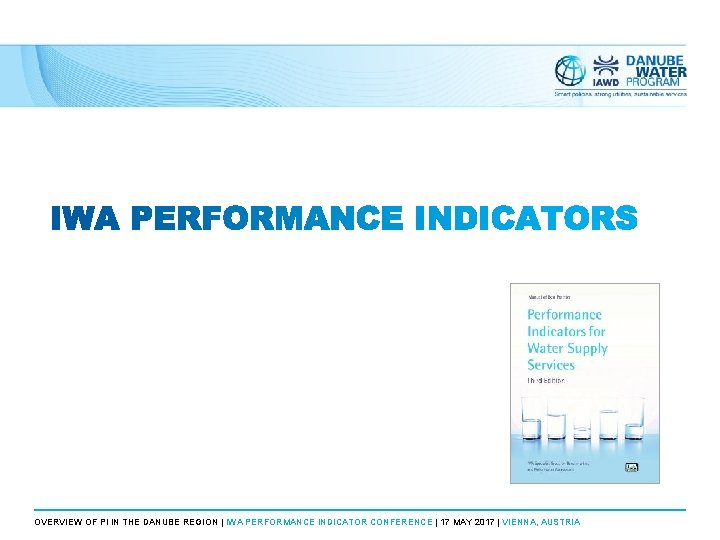 OVERVIEW OF PI IN THE DANUBE REGION | IWA PERFORMANCE INDICATOR CONFERENCE | 17