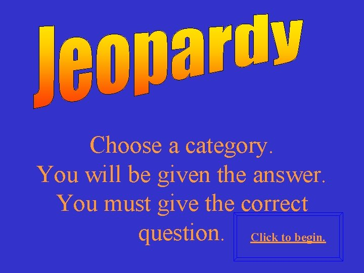 Choose a category. You will be given the answer. You must give the correct