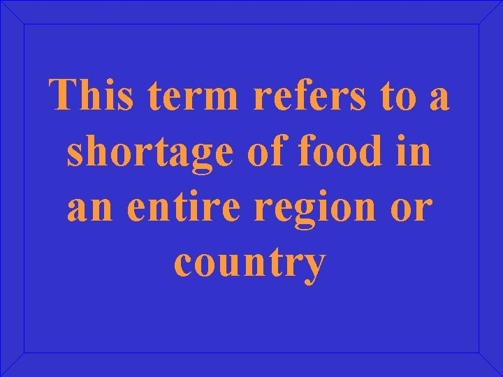 This term refers to a shortage of food in an entire region or country