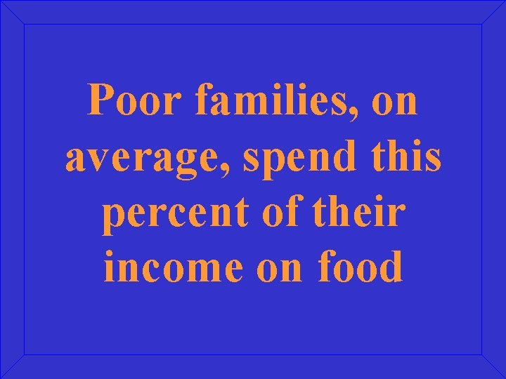 Poor families, on average, spend this percent of their income on food