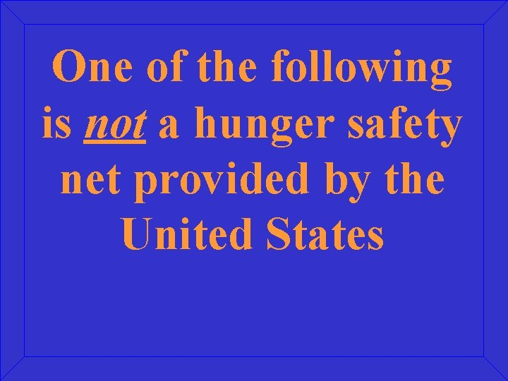 One of the following is not a hunger safety net provided by the United