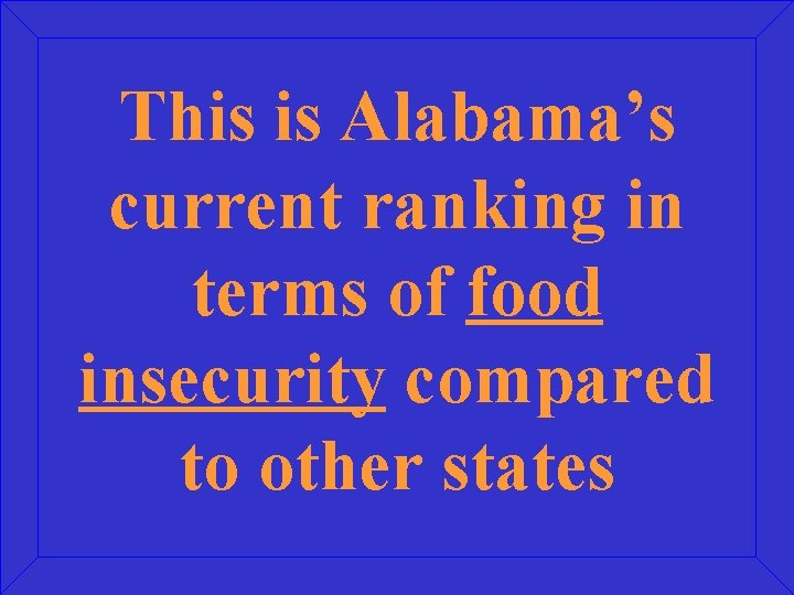 This is Alabama's current ranking in terms of food insecurity compared to other states