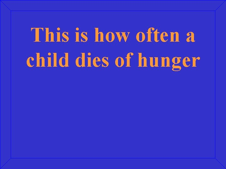 This is how often a child dies of hunger