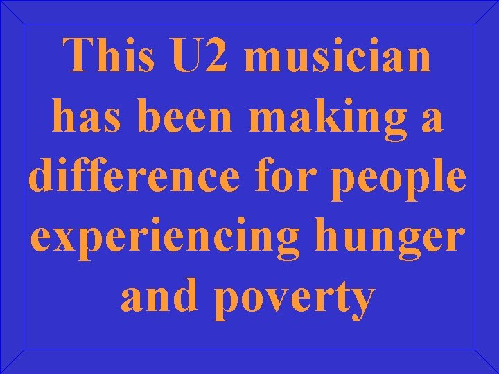 This U 2 musician has been making a difference for people experiencing hunger and