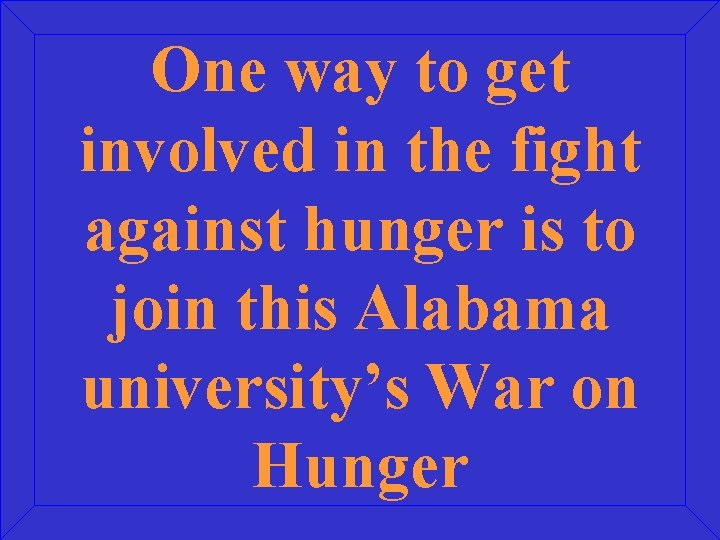 One way to get involved in the fight against hunger is to join this