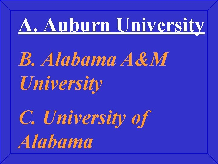 A. Auburn University B. Alabama A&M University C. University of Alabama
