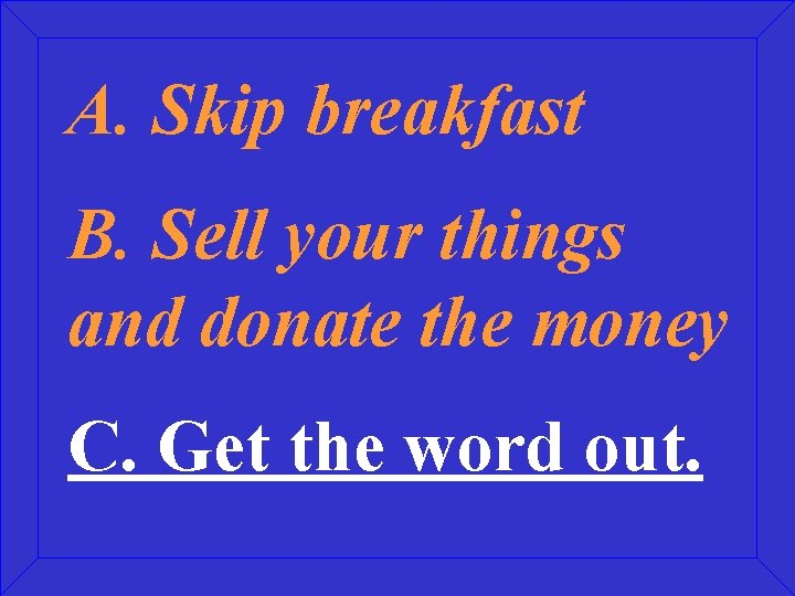 A. Skip breakfast B. Sell your things and donate the money C. Get the