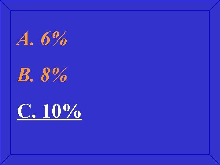 A. 6% B. 8% C. 10%