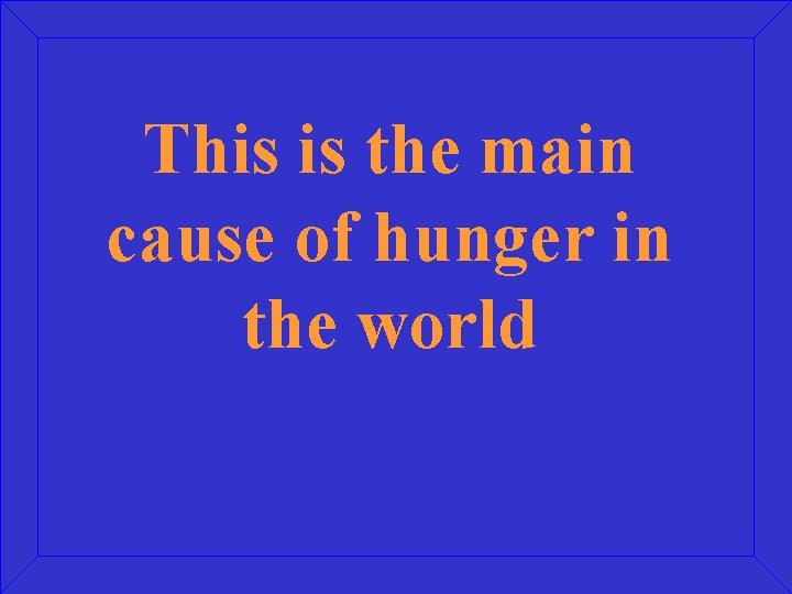 This is the main cause of hunger in the world