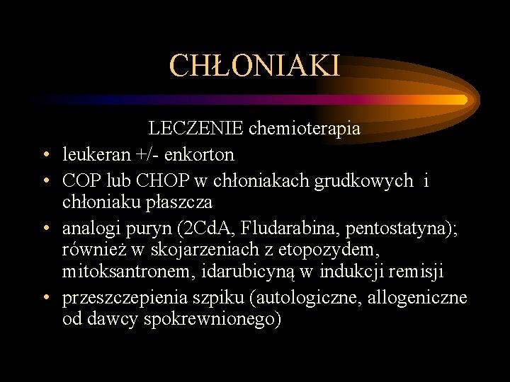 CHŁONIAKI • • LECZENIE chemioterapia leukeran +/- enkorton COP lub CHOP w chłoniakach grudkowych