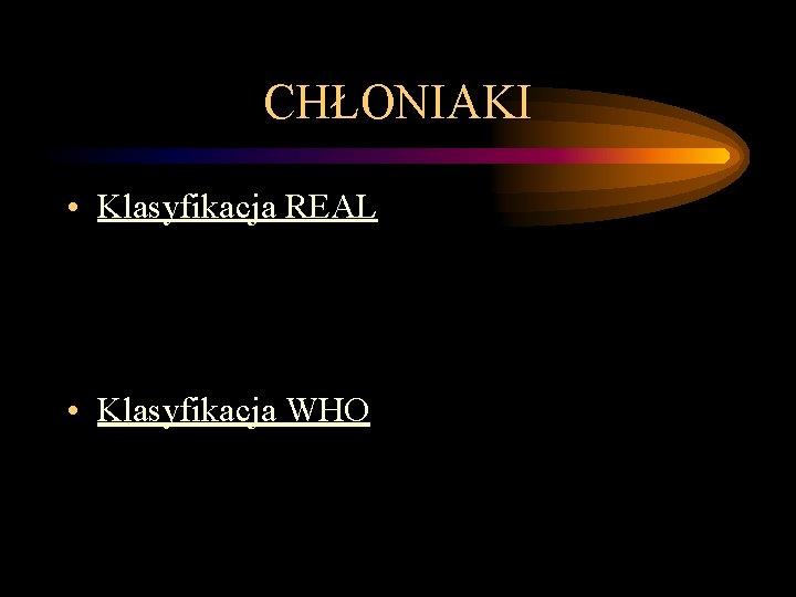 CHŁONIAKI • Klasyfikacja REAL • Klasyfikacja WHO