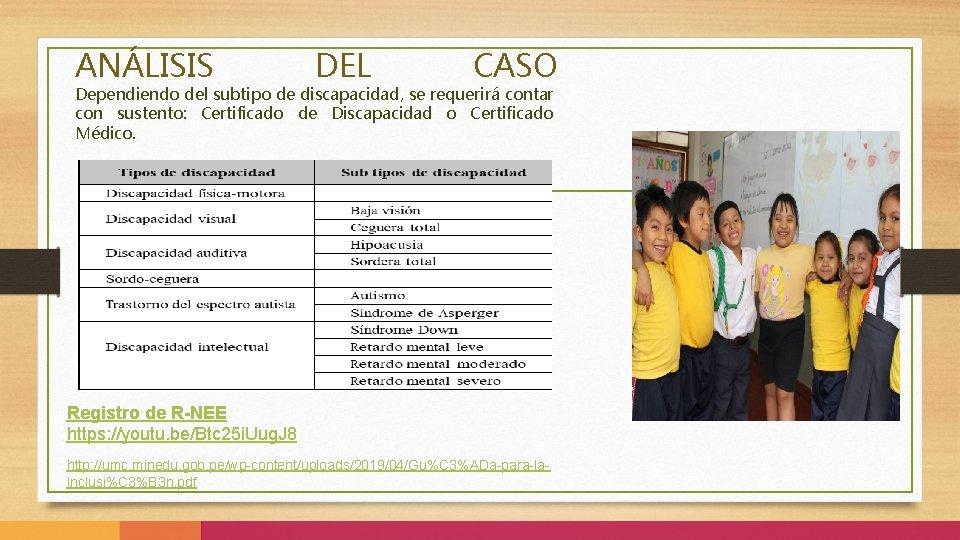 ANÁLISIS DEL CASO Dependiendo del subtipo de discapacidad, se requerirá contar con sustento: Certificado