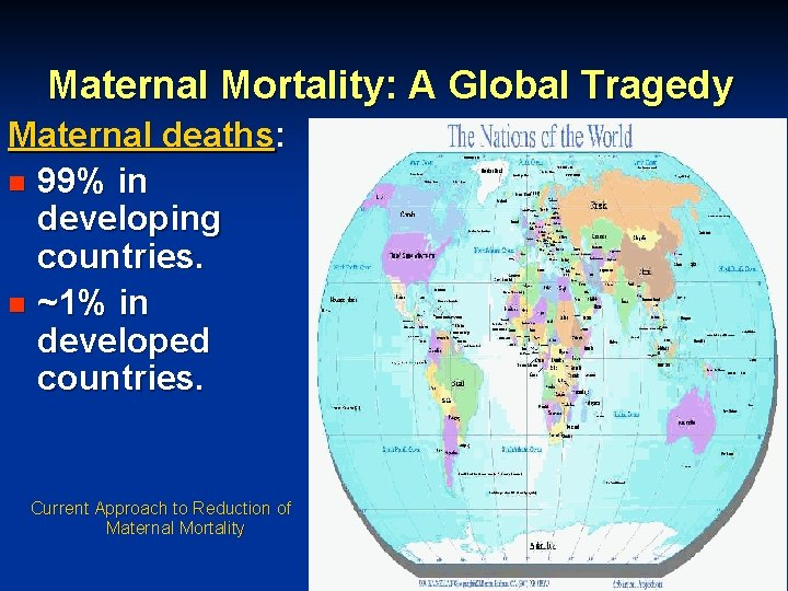 Maternal Mortality: A Global Tragedy Maternal deaths: n 99% in developing countries. n ~1%