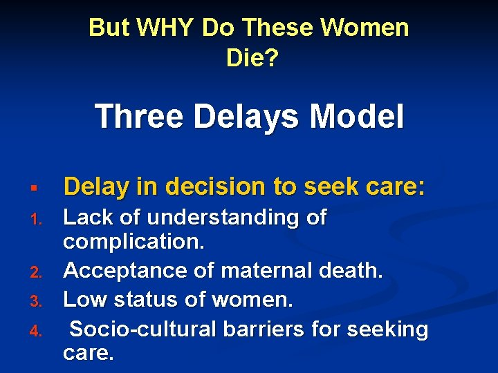 But WHY Do These Women Die? Three Delays Model § Delay in decision to