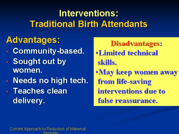 Interventions: Traditional Birth Attendants Advantages: • • Disadvantages: Community-based. • Limited technical Sought out
