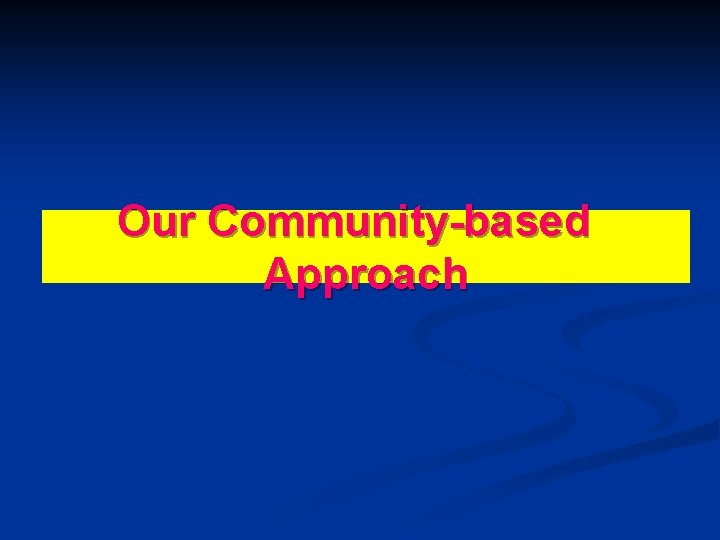 Our Community-based Approach