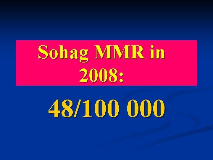 Sohag MMR in 2008: 48/100 000