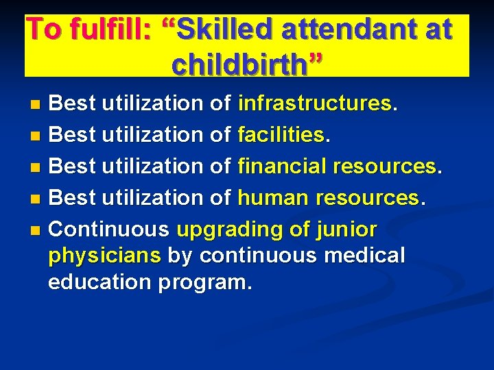 """To fulfill: """"Skilled attendant at childbirth"""" Best utilization of infrastructures. n Best utilization of"""
