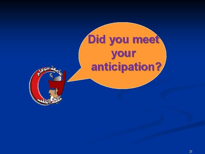 Did you meet your anticipation? ﺇﺩﺍﺭﺓ ﺍﻟﺘﺪﺭﻳﺐ 31